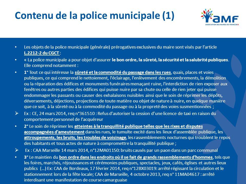 Contenu de la police municipale (1) Les objets de la police municipale (générale) prérogatives exclusives du maire sont visés par larticle L.2212-2 du CGCT : « La police municipale a pour objet d assurer le bon ordre, la sûreté, la sécurité et la salubrité publiques.
