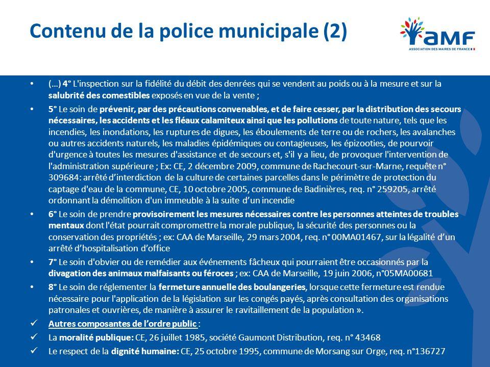 Contenu de la police municipale (2) (…) 4° L'inspection sur la fidélité du débit des denrées qui se vendent au poids ou à la mesure et sur la salubrit