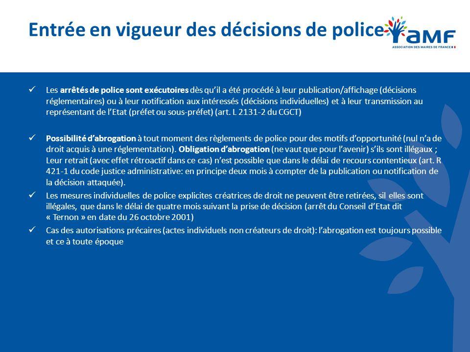 Entrée en vigueur des décisions de police Les arrêtés de police sont exécutoires dès quil a été procédé à leur publication/affichage (décisions réglem