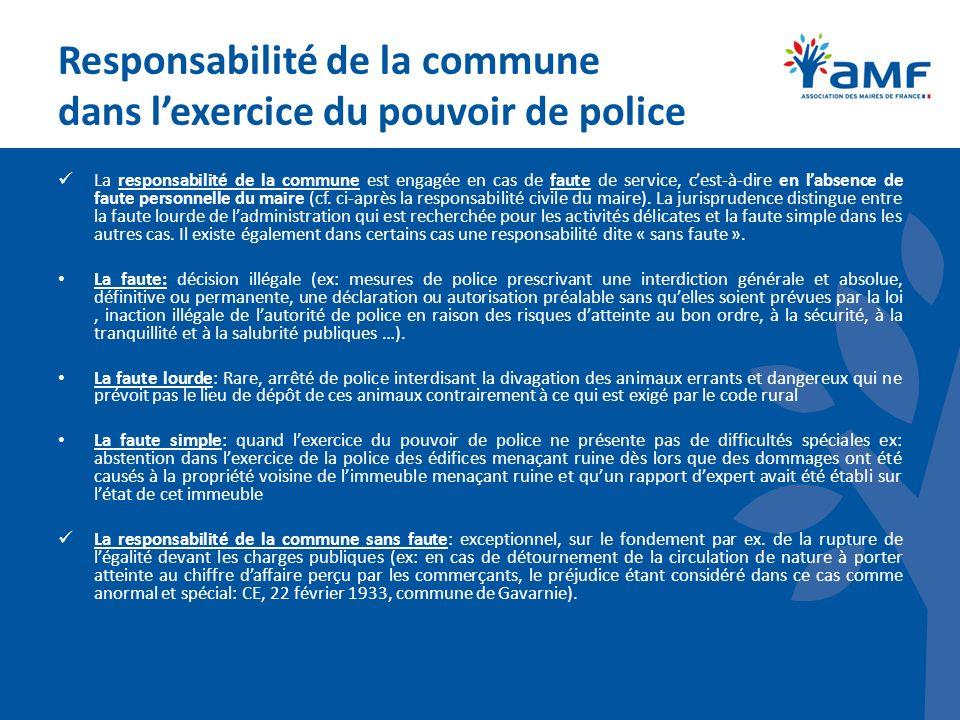 Responsabilité de la commune dans lexercice du pouvoir de police La responsabilité de la commune est engagée en cas de faute de service, cest-à-dire en labsence de faute personnelle du maire (cf.