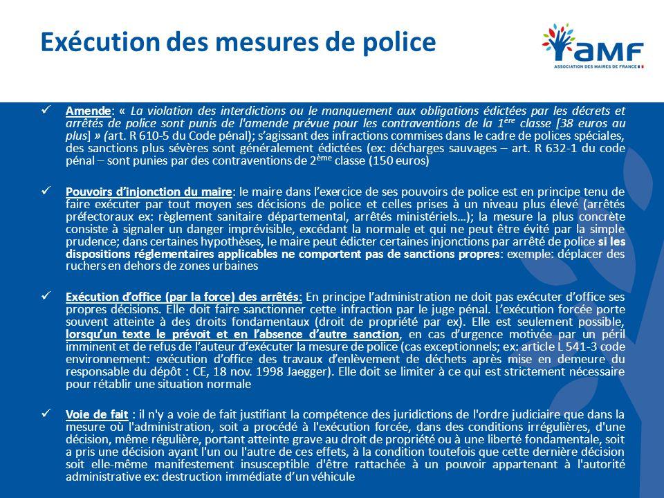 Exécution des mesures de police Amende: « La violation des interdictions ou le manquement aux obligations édictées par les décrets et arrêtés de police sont punis de l amende prévue pour les contraventions de la 1 ère classe [38 euros au plus] » (art.