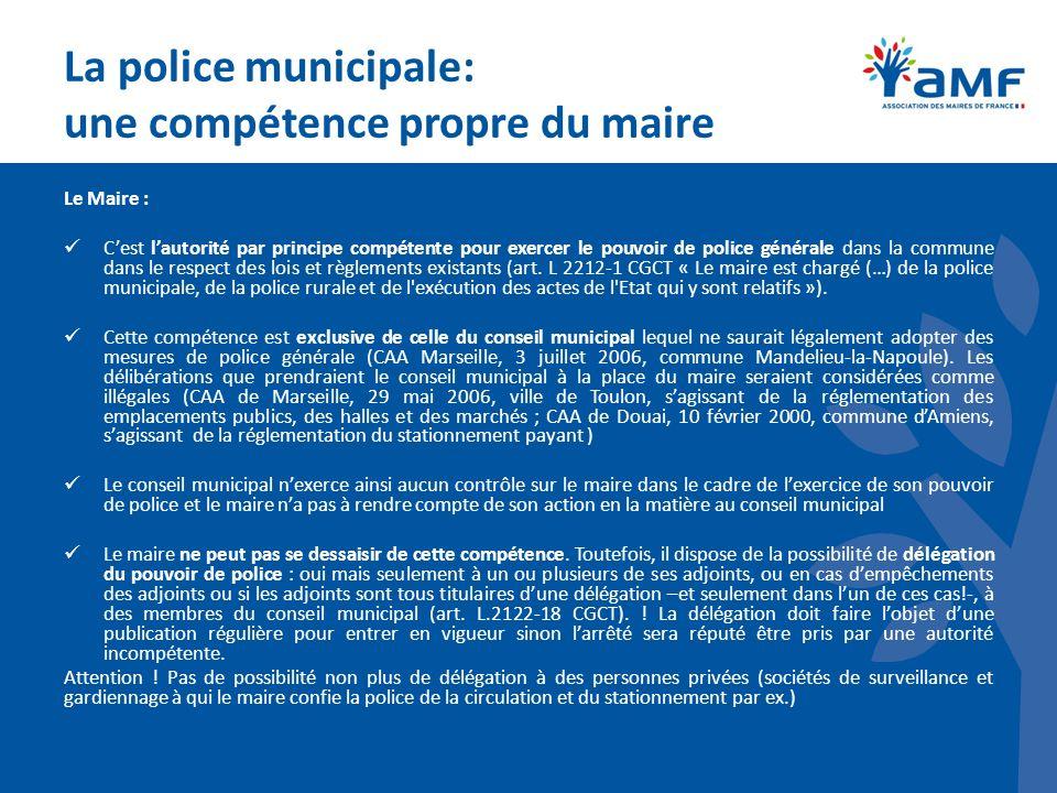 La police municipale: une compétence propre du maire Le Maire : Cest lautorité par principe compétente pour exercer le pouvoir de police générale dans la commune dans le respect des lois et règlements existants (art.