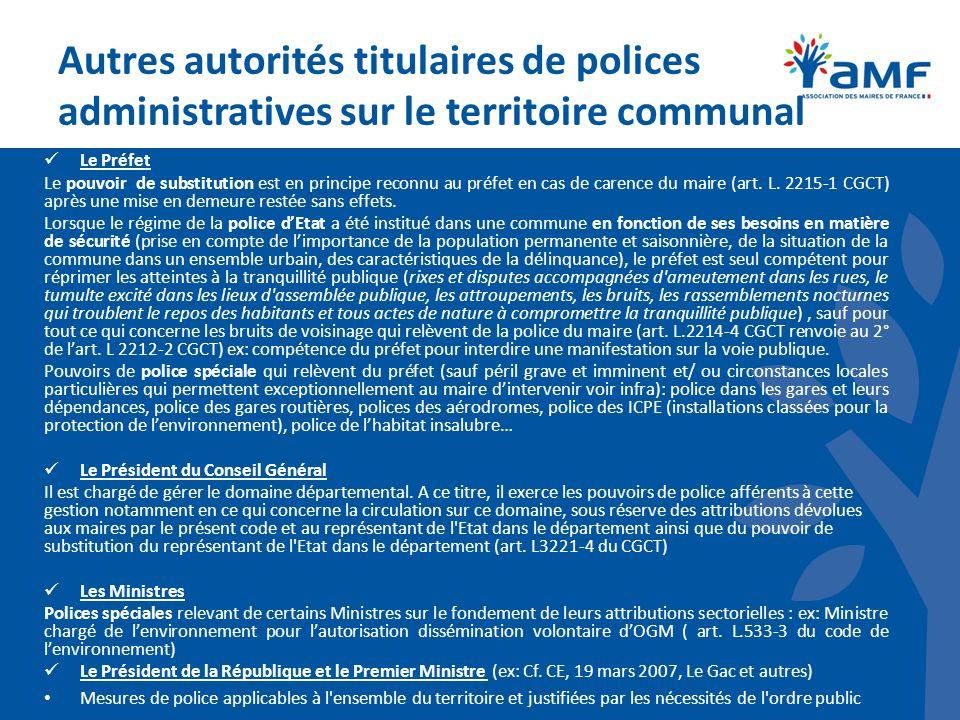 Autres autorités titulaires de polices administratives sur le territoire communal Le Préfet Le pouvoir de substitution est en principe reconnu au préf