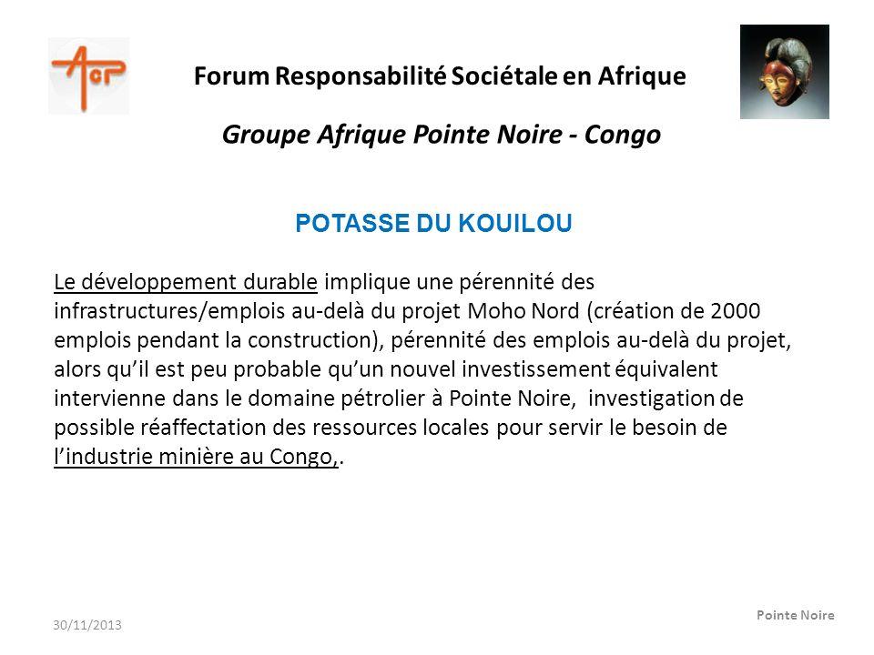 Forum Responsabilité Sociétale en Afrique Pointe Noire Groupe Afrique Pointe Noire - Congo POTASSE DU KOUILOU Le développement durable implique une pé