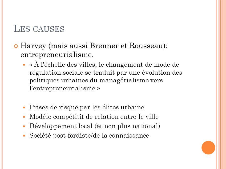 L ES CAUSES Harvey (mais aussi Brenner et Rousseau): entrepreneurialisme.
