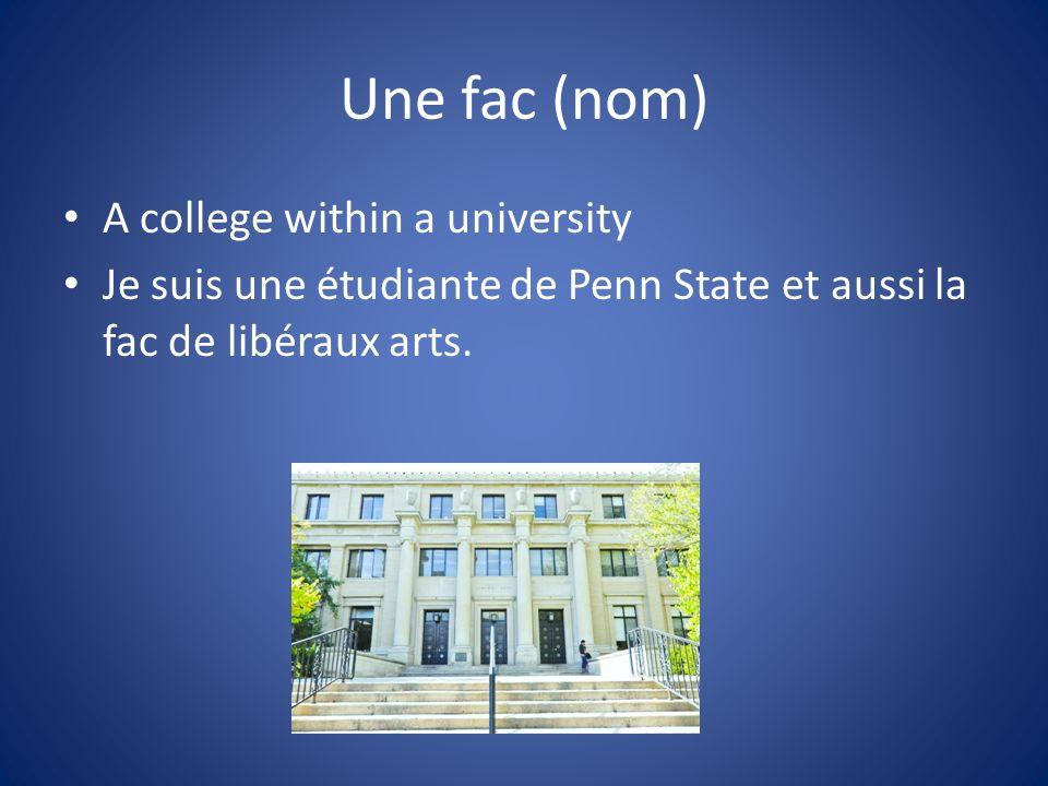 Une fac (nom) A college within a university Je suis une étudiante de Penn State et aussi la fac de libéraux arts.