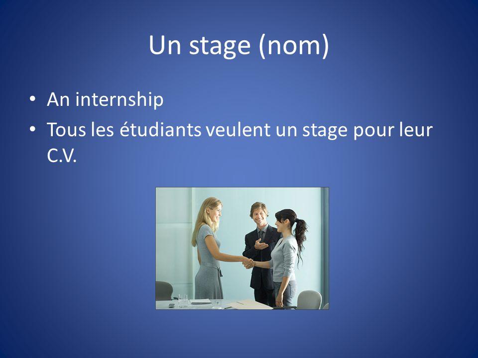 Un stage (nom) An internship Tous les étudiants veulent un stage pour leur C.V.