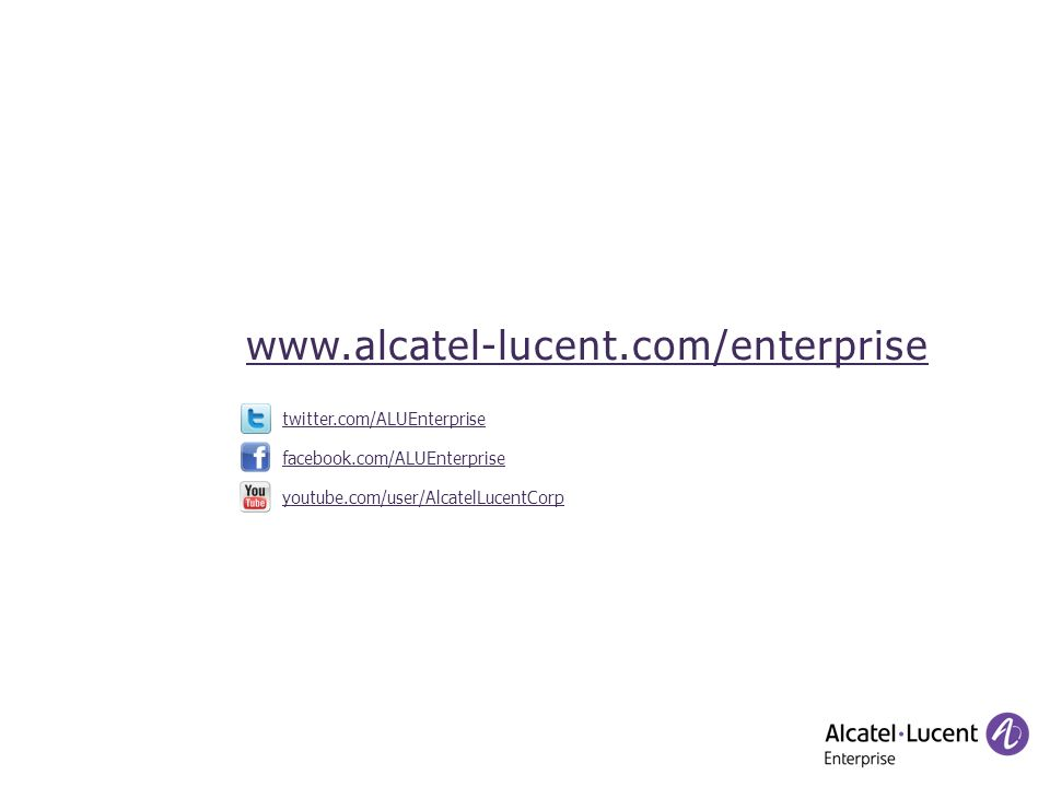 facebook.com/ALUEnterprise twitter.com/ALUEnterprise youtube.com/user/AlcatelLucentCorp www.alcatel-lucent.com/enterprise