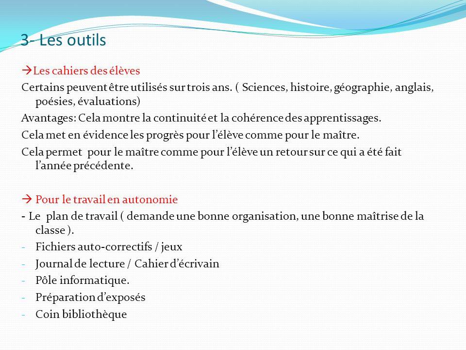 3- Les outils Les cahiers des élèves Certains peuvent être utilisés sur trois ans. ( Sciences, histoire, géographie, anglais, poésies, évaluations) Av