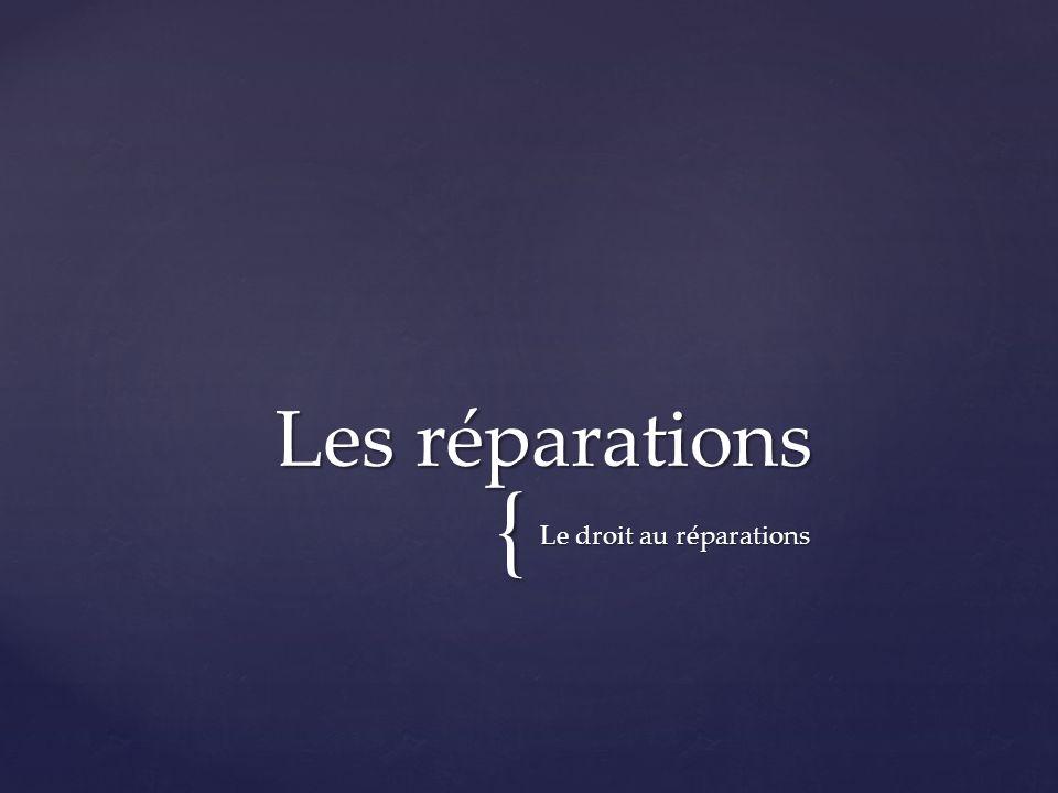 { Le droit au réparations Les réparations