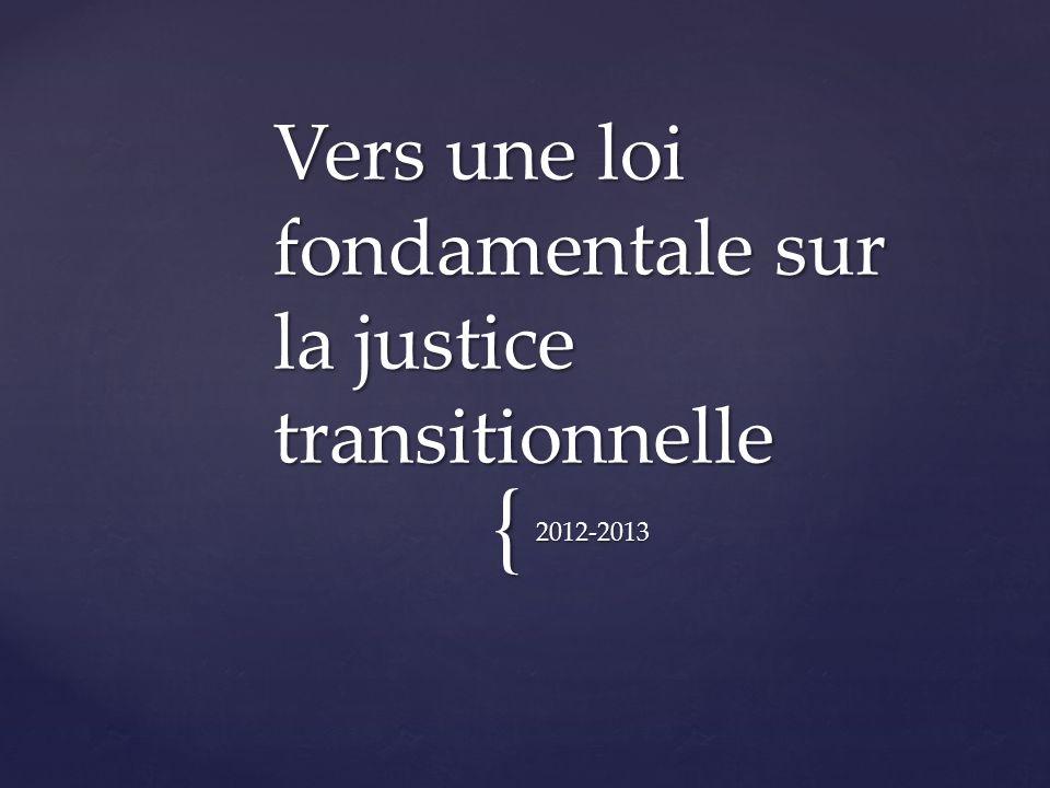 { 2012-2013 Vers une loi fondamentale sur la justice transitionnelle