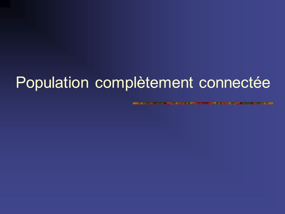 Population complètement connectée