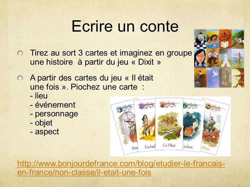 Ecrire un conte Tirez au sort 3 cartes et imaginez en groupe une histoire à partir du jeu « Dixit » A partir des cartes du jeu « Il était une fois ».
