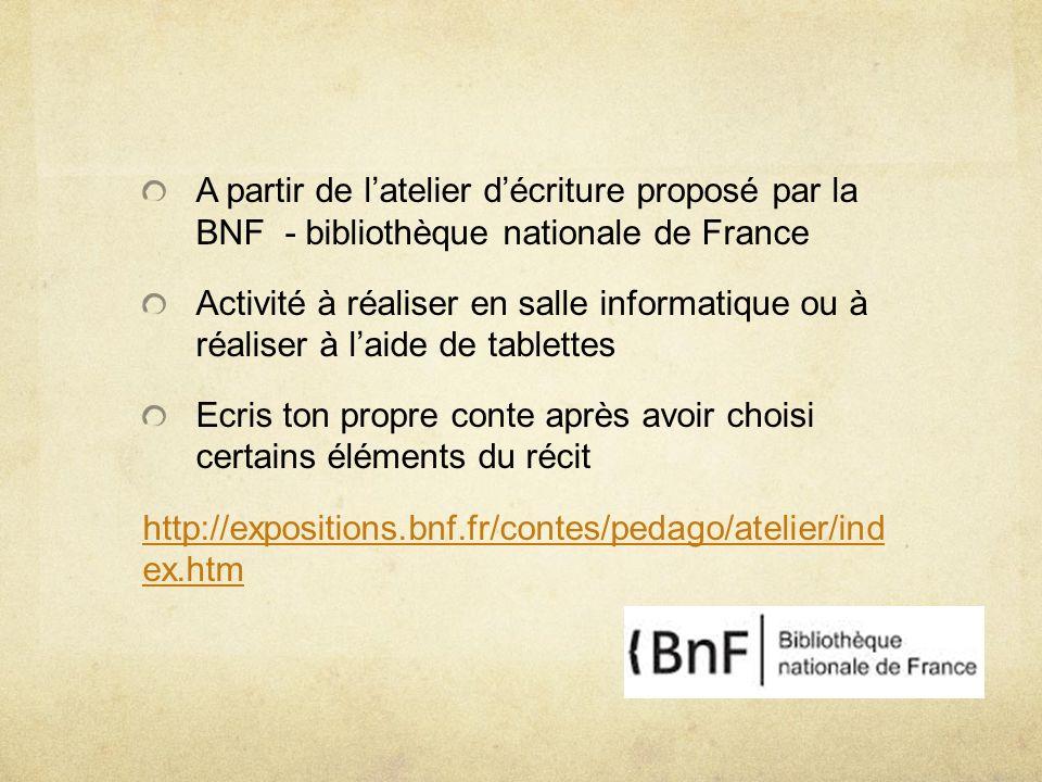 A partir de latelier décriture proposé par la BNF - bibliothèque nationale de France Activité à réaliser en salle informatique ou à réaliser à laide d