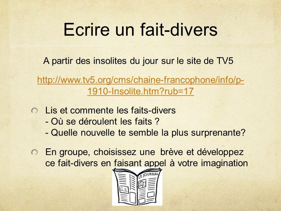 Ecrire un fait-divers A partir des insolites du jour sur le site de TV5 http://www.tv5.org/cms/chaine-francophone/info/p- 1910-Insolite.htm?rub=17 Lis