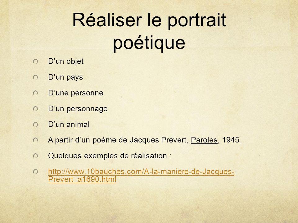 Réaliser le portrait poétique Dun objet Dun pays Dune personne Dun personnage Dun animal A partir dun poème de Jacques Prévert, Paroles, 1945 Quelques