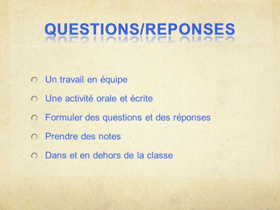 Un travail en équipe Une activité orale et écrite Formuler des questions et des réponses Prendre des notes Dans et en dehors de la classe