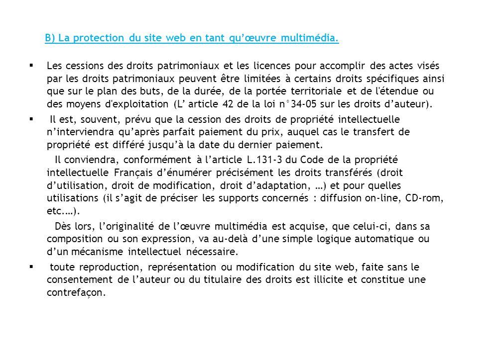 B) La protection du site web en tant quœuvre multimédia. Les cessions des droits patrimoniaux et les licences pour accomplir des actes visés par les d