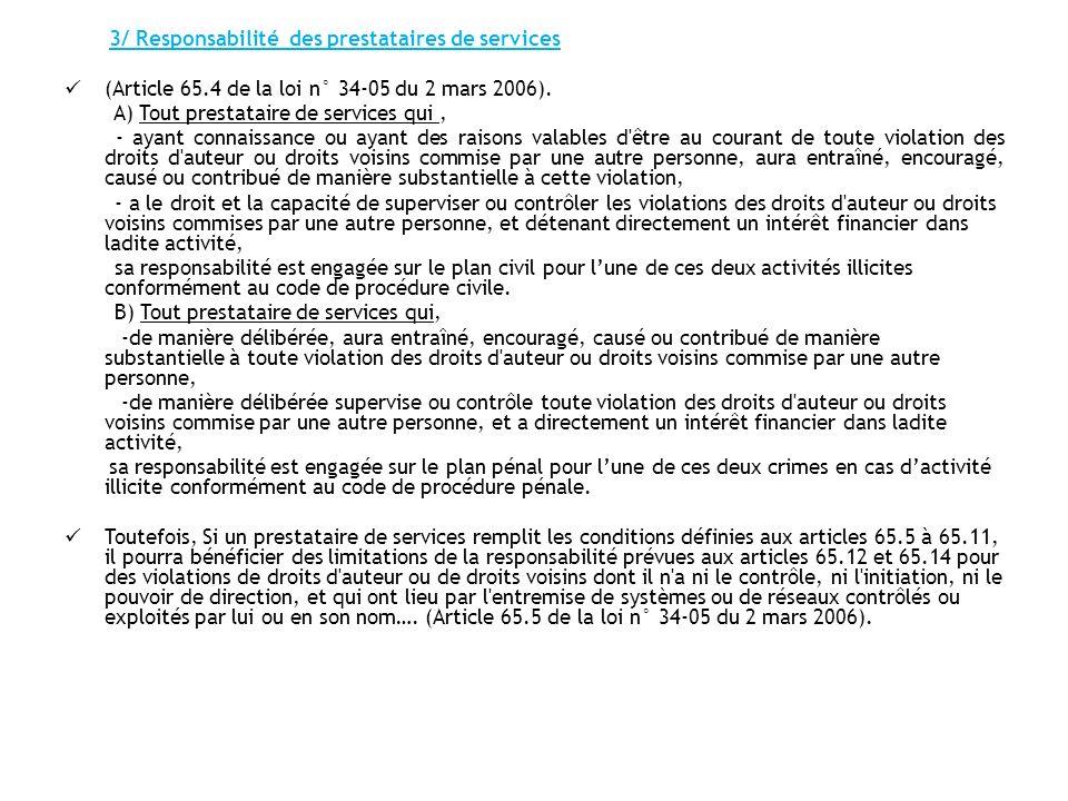 3/ Responsabilité des prestataires de services (Article 65.4 de la loi n° 34-05 du 2 mars 2006). A) Tout prestataire de services qui, - ayant connaiss