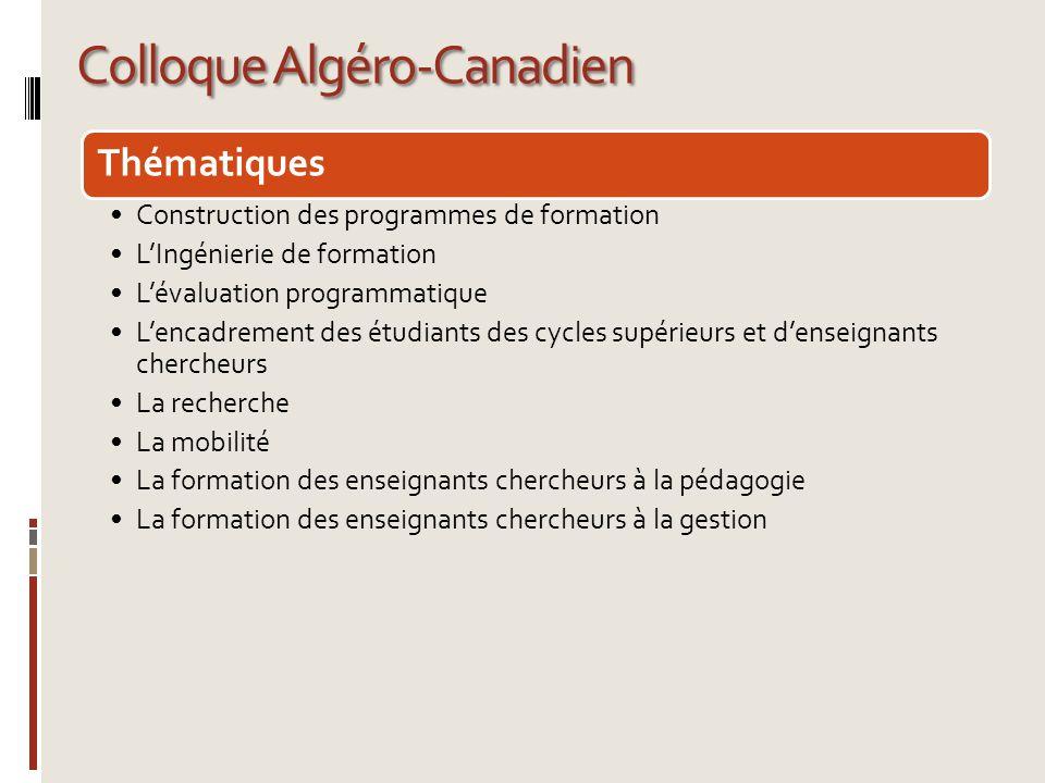Colloque Algéro-Canadien Thématiques Construction des programmes de formation LIngénierie de formation Lévaluation programmatique Lencadrement des étu