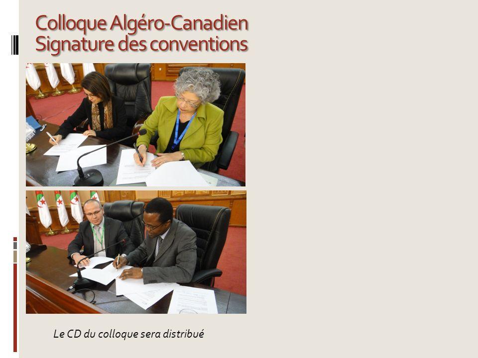 Colloque Algéro-Canadien Signature des conventions Le CD du colloque sera distribué