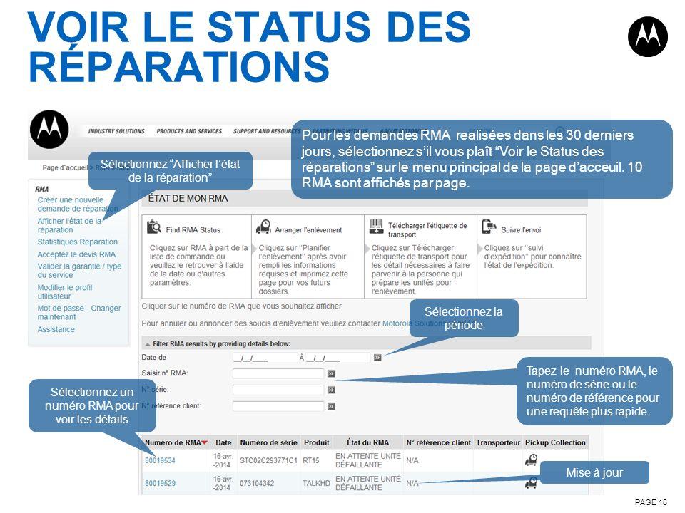 VOIR LE STATUS DES RÉPARATIONS PAGE 16 Sélectionnez la période Sélectionnez Afficher létat de la réparation Tapez le numéro RMA, le numéro de série ou