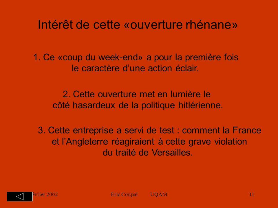 19 février 2002Eric Coupal UQÀM10 Mars 1936 Pour justifier cette violation du traité de Versailles, Hitler déclara quil devait protéger lAllemagne contre la menace de la signature dun traité dassistance entre la France et lU.R.S.S.