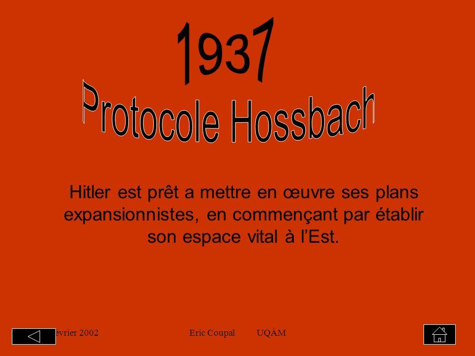 19 février 2002Eric Coupal UQÀM12 Octobre 1936 : Axe Rome-Berlin : protocole secret prévoyant collaboration dans un grande nombre de domaines.