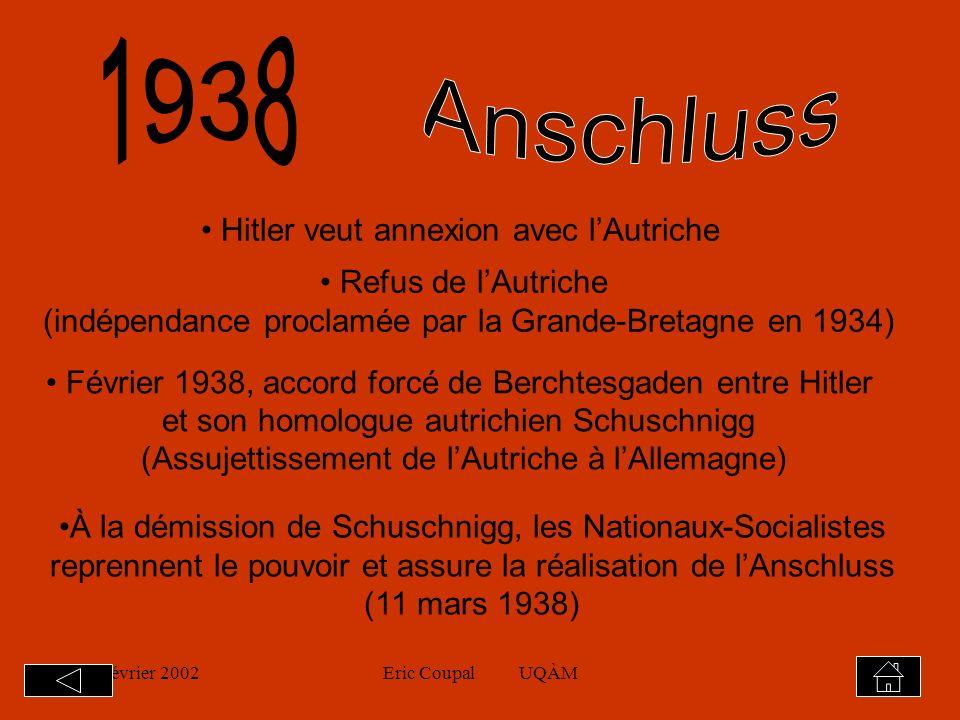 19 février 2002Eric Coupal UQÀM13 Hitler est prêt a mettre en œuvre ses plans expansionnistes, en commençant par établir son espace vital à lEst.