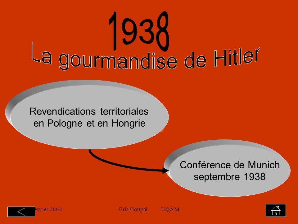 19 février 2002Eric Coupal UQÀM15 Hitler voulait annexer les Sudètes où 3,5 millions dAllemands vivent Des National-socialistes au gouvernement tchèque créent une état de crise La France et lAngleterre exercent de la pression sur le gouvernement tchèque qui naura dautre choix que de capituler.
