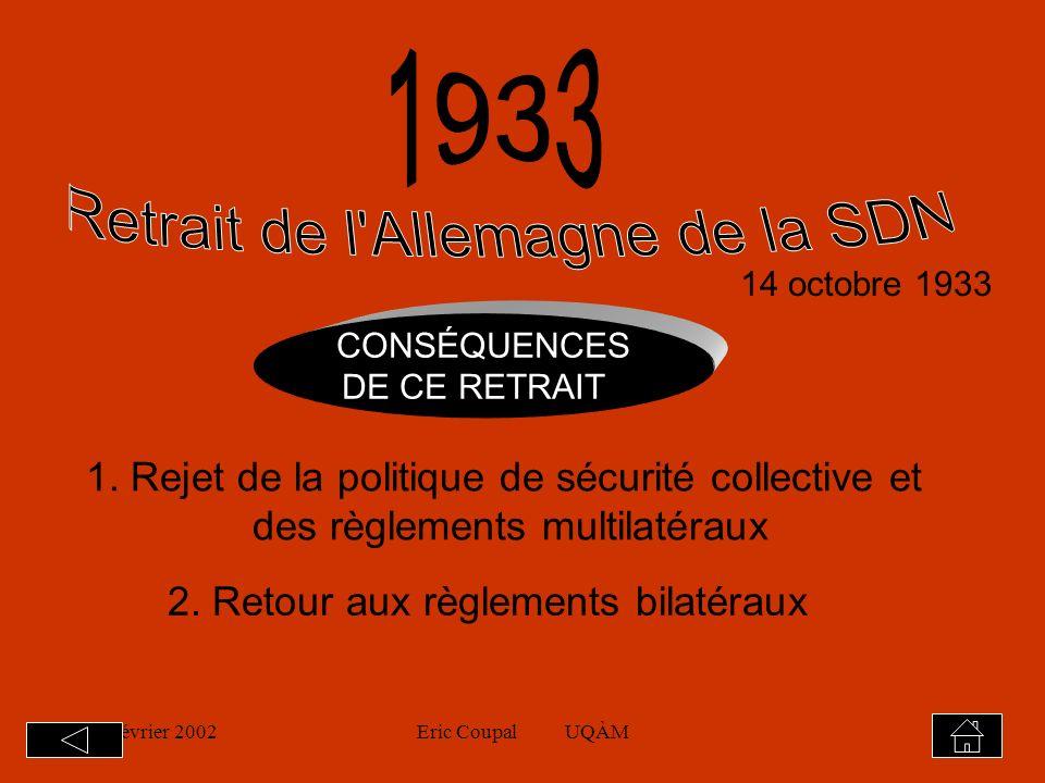 19 février 2002Eric Coupal UQÀM14 Hitler veut annexion avec lAutriche Refus de lAutriche (indépendance proclamée par la Grande-Bretagne en 1934) Février 1938, accord forcé de Berchtesgaden entre Hitler et son homologue autrichien Schuschnigg (Assujettissement de lAutriche à lAllemagne) À la démission de Schuschnigg, les Nationaux-Socialistes reprennent le pouvoir et assure la réalisation de lAnschluss (11 mars 1938)