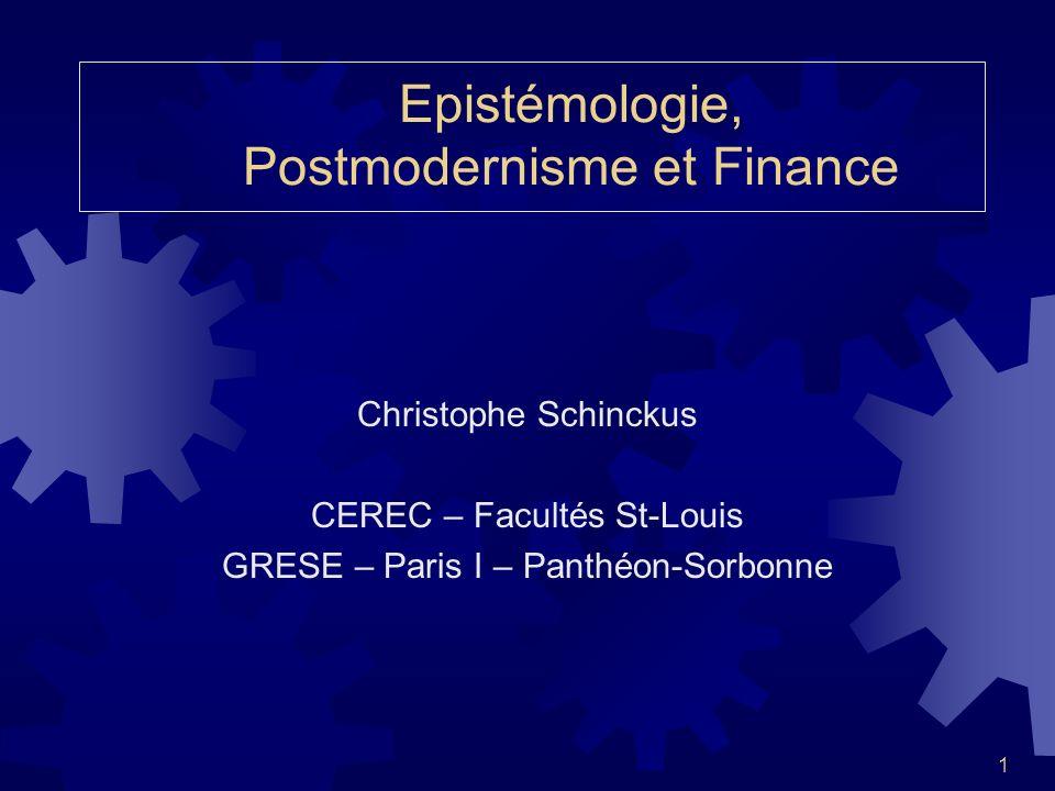 1 Christophe Schinckus CEREC – Facultés St-Louis GRESE – Paris I – Panthéon-Sorbonne Epistémologie, Postmodernisme et Finance