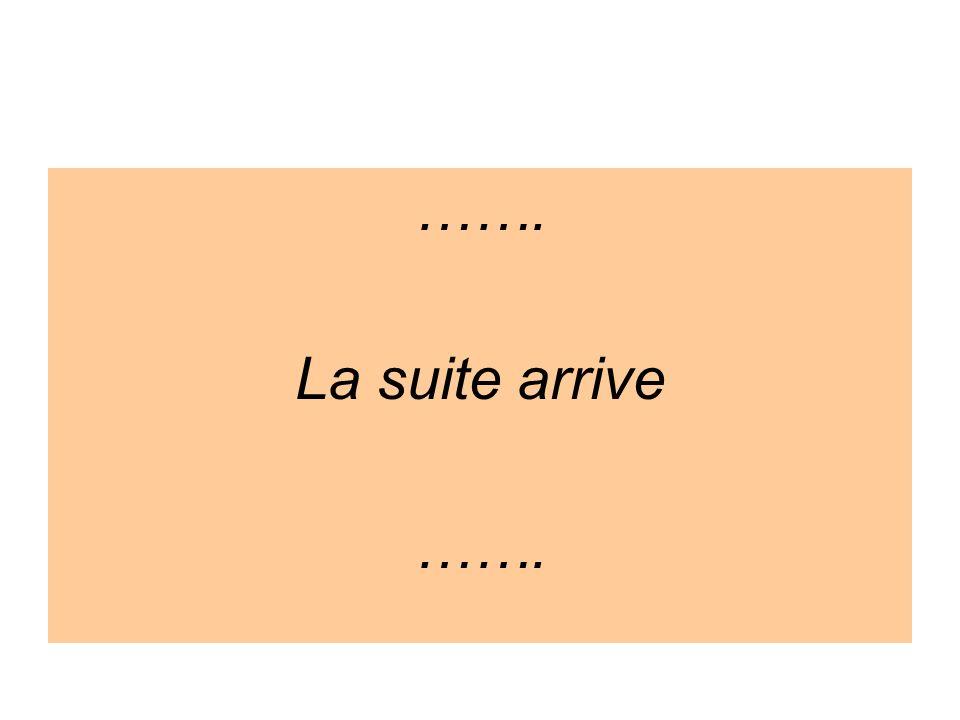 ……. La suite arrive …….