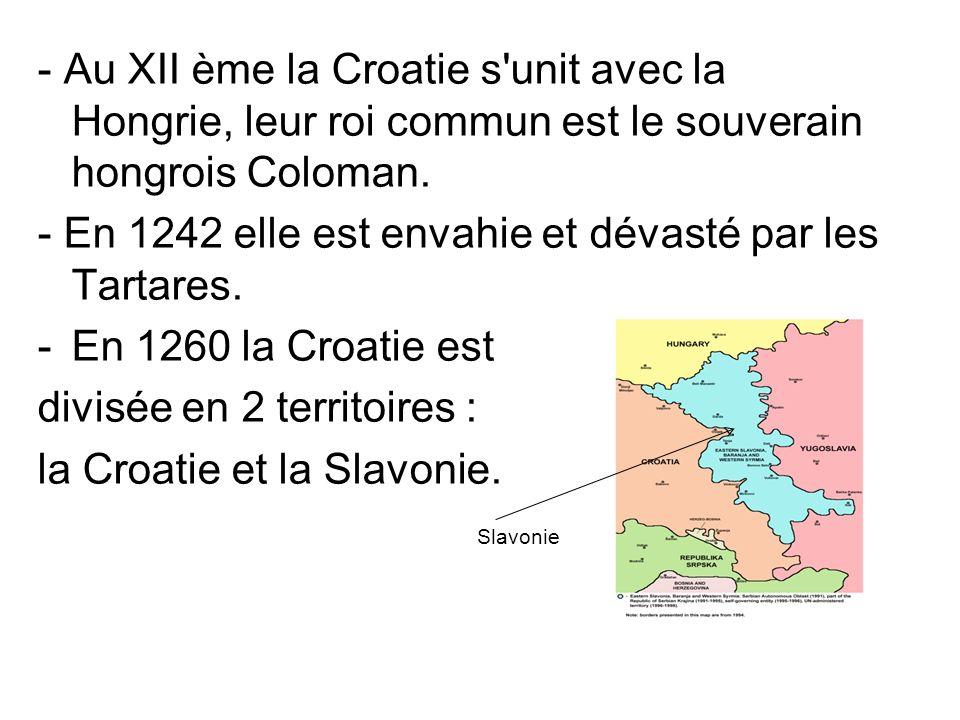 - Au XII ème la Croatie s'unit avec la Hongrie, leur roi commun est le souverain hongrois Coloman. - En 1242 elle est envahie et dévasté par les Tarta
