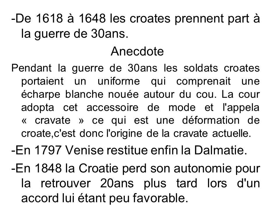 -De 1618 à 1648 les croates prennent part à la guerre de 30ans. Anecdote Pendant la guerre de 30ans les soldats croates portaient un uniforme qui comp