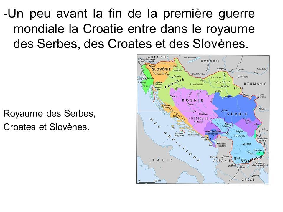 -Un peu avant la fin de la première guerre mondiale la Croatie entre dans le royaume des Serbes, des Croates et des Slovènes. Royaume des Serbes, Croa