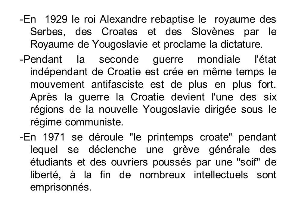 -En 1929 le roi Alexandre rebaptise le royaume des Serbes, des Croates et des Slovènes par le Royaume de Yougoslavie et proclame la dictature. -Pendan
