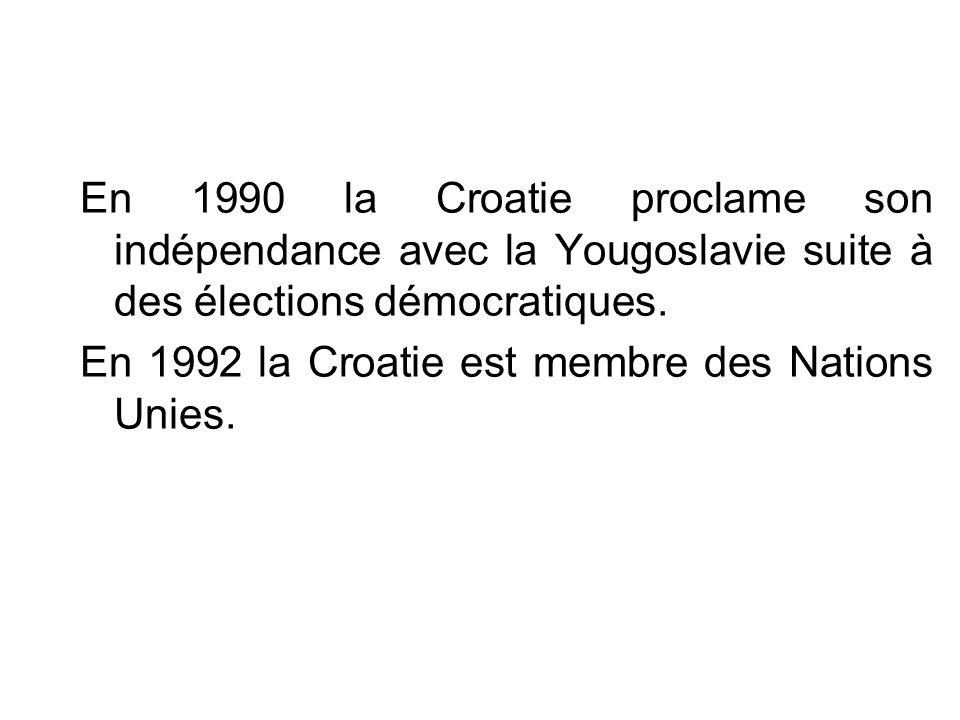 En 1990 la Croatie proclame son indépendance avec la Yougoslavie suite à des élections démocratiques. En 1992 la Croatie est membre des Nations Unies.