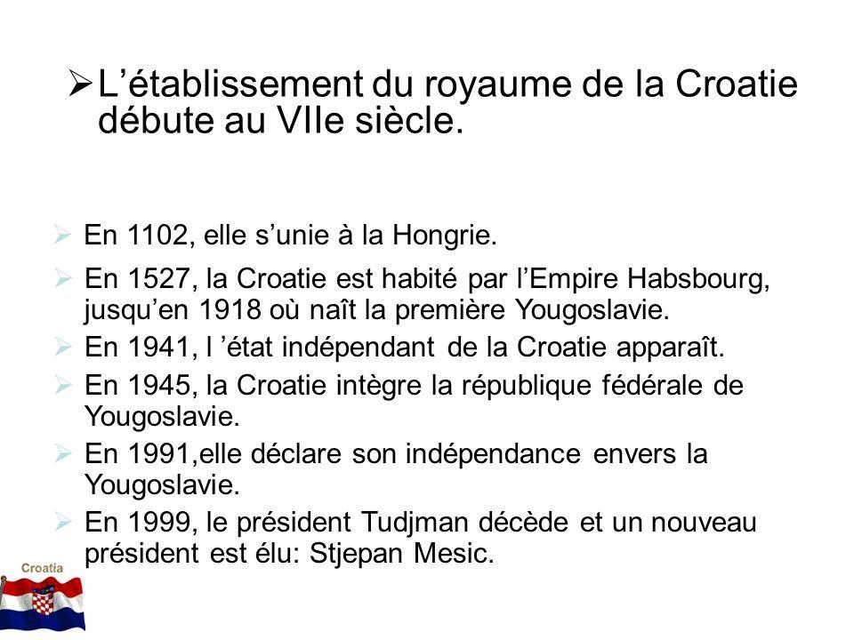 Létablissement du royaume de la Croatie débute au VIIe siècle. En 1527, la Croatie est habité par lEmpire Habsbourg, jusquen 1918 où naît la première
