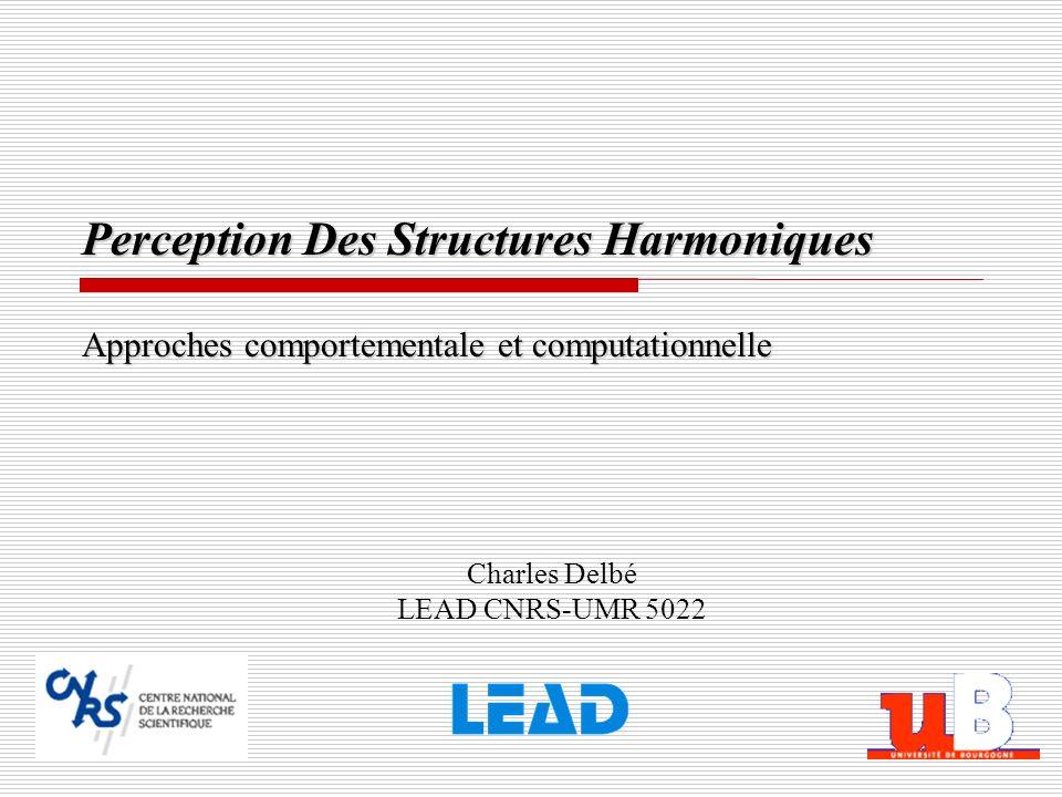 Charles Delbé LEAD CNRS-UMR 5022 Perception Des Structures Harmoniques Approches comportementale et computationnelle
