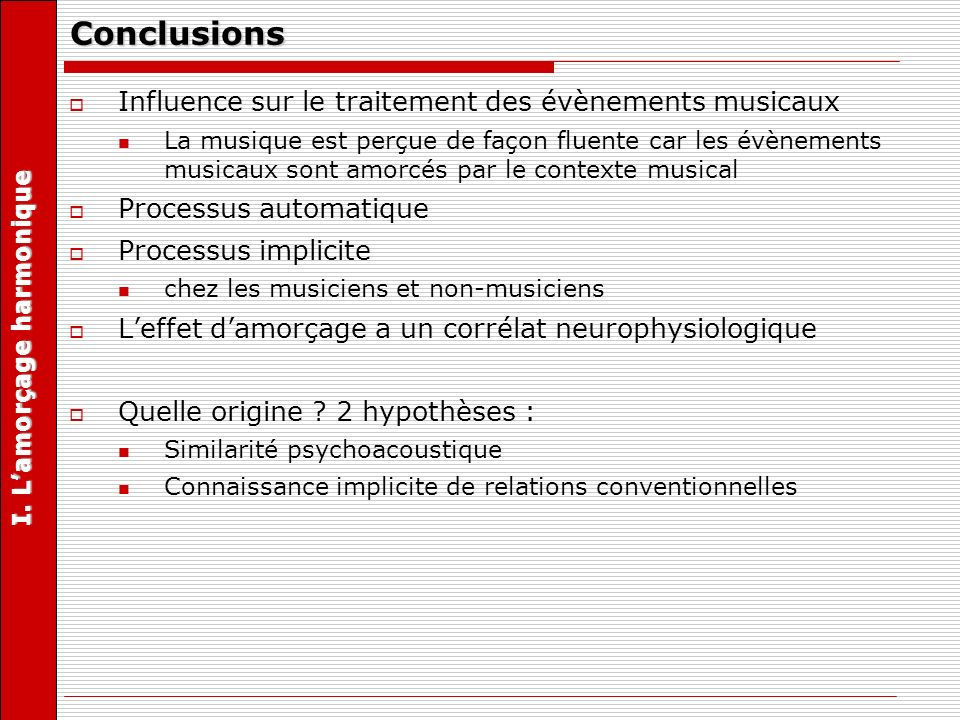 Conclusions Influence sur le traitement des évènements musicaux La musique est perçue de façon fluente car les évènements musicaux sont amorcés par le