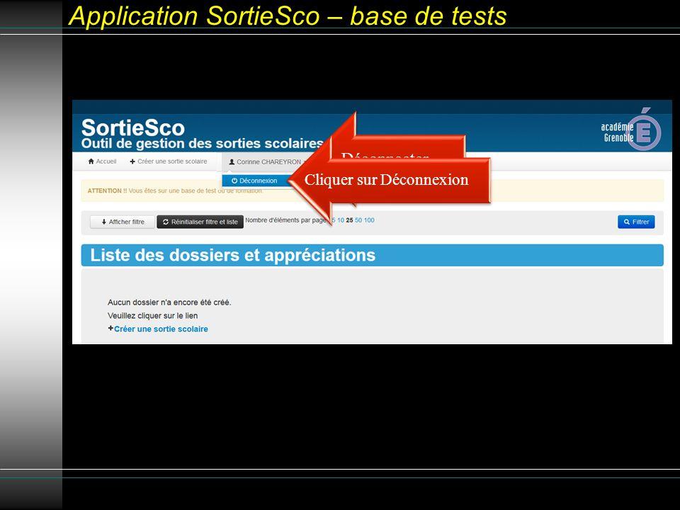 Application SortieSco – base de tests Déconnecter Cliquer sur Déconnexion