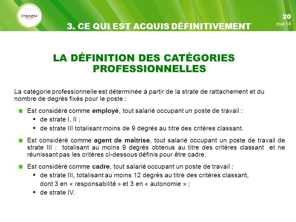 LA DÉFINITION DES CATÉGORIES PROFESSIONNELLES La catégorie professionnelle est déterminée à partir de la strate de rattachement et du nombre de degrés fixés pour le poste : Est considéré comme employé, tout salarié occupant un poste de travail : de strate I, II ; de strate III totalisant moins de 9 degrés au titre des critères classant.