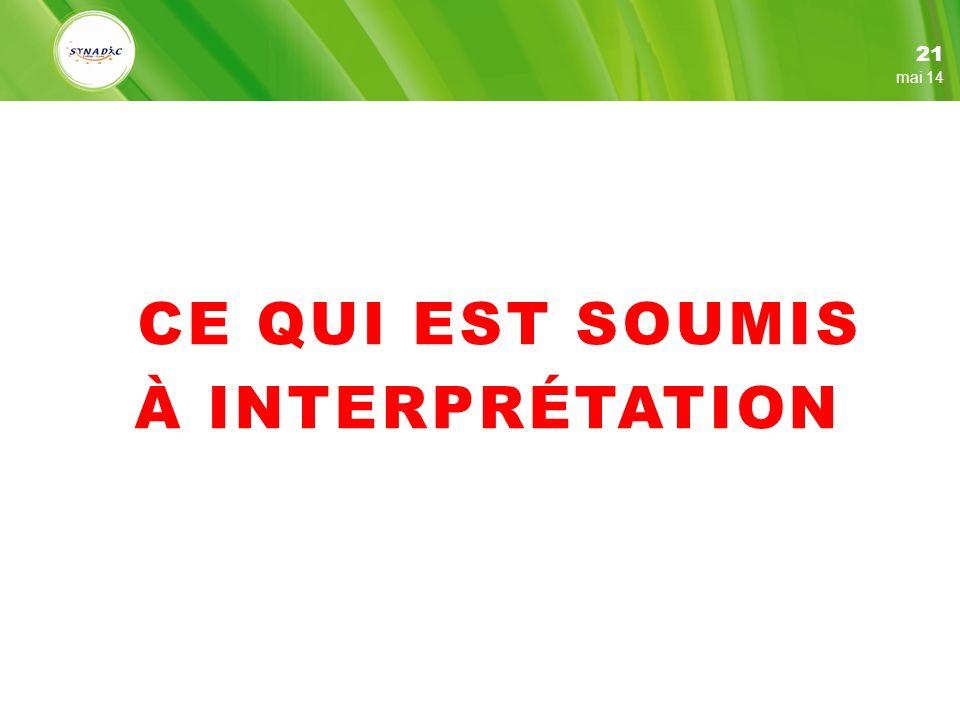 CE QUI EST SOUMIS À INTERPRÉTATION 21 mai 14