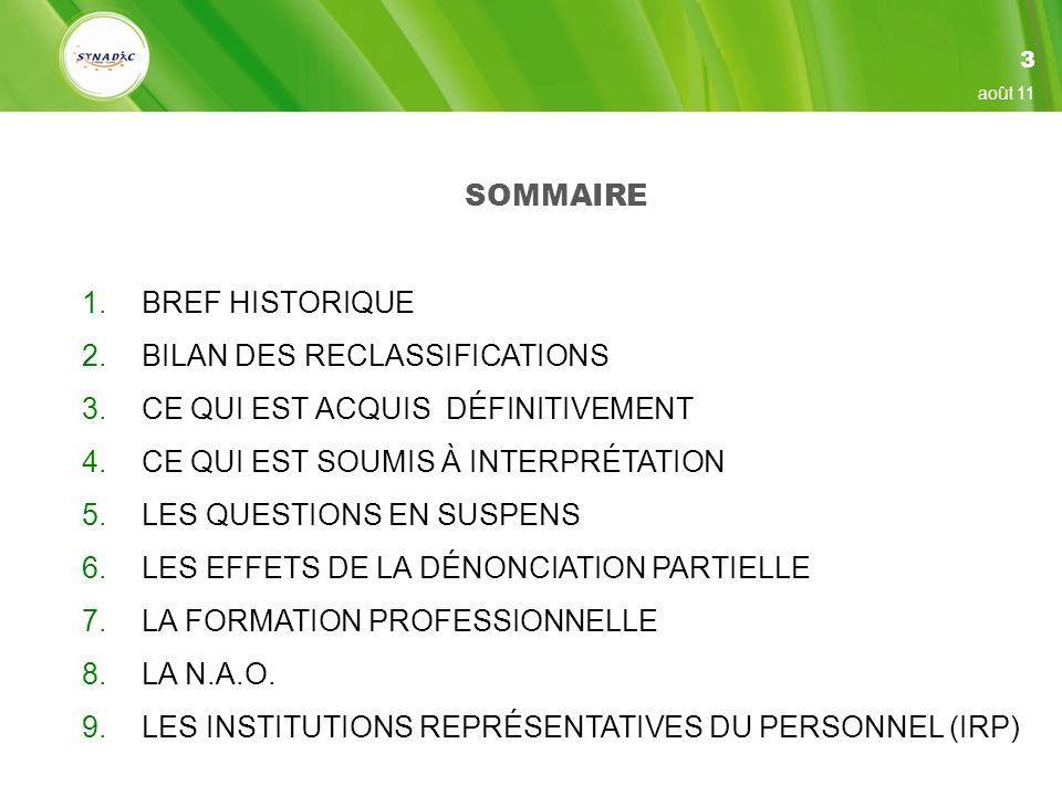 SOMMAIRE 1.BREF HISTORIQUE 2.BILAN DES RECLASSIFICATIONS 3.CE QUI EST ACQUIS DÉFINITIVEMENT 4.CE QUI EST SOUMIS À INTERPRÉTATION 5.LES QUESTIONS EN SUSPENS 6.LES EFFETS DE LA DÉNONCIATION PARTIELLE 7.LA FORMATION PROFESSIONNELLE 8.LA N.A.O.