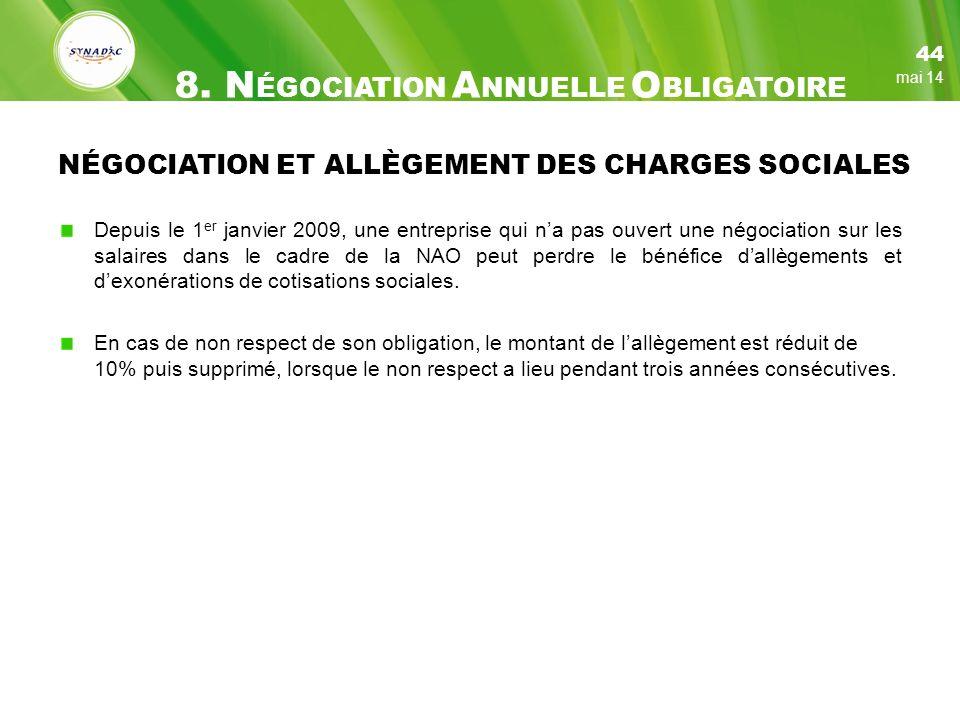NÉGOCIATION ET ALLÈGEMENT DES CHARGES SOCIALES Depuis le 1 er janvier 2009, une entreprise qui na pas ouvert une négociation sur les salaires dans le cadre de la NAO peut perdre le bénéfice dallègements et dexonérations de cotisations sociales.
