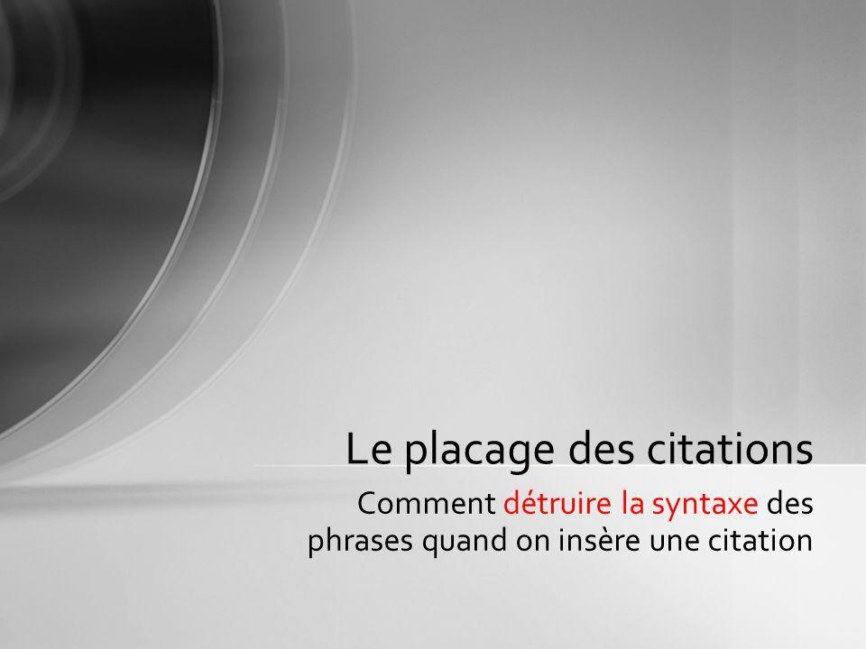 Comment détruire la syntaxe des phrases quand on insère une citation Le placage des citations