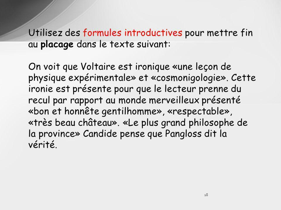 18 Utilisez des formules introductives pour mettre fin au placage dans le texte suivant: On voit que Voltaire est ironique «une leçon de physique expé