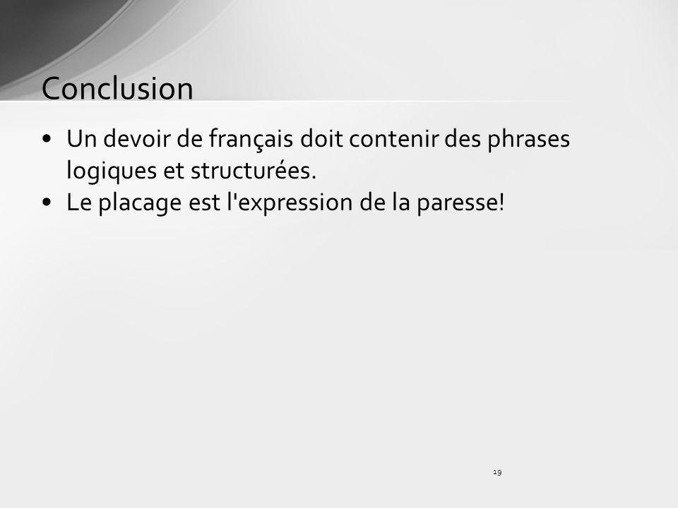 Un devoir de français doit contenir des phrases logiques et structurées. Le placage est l'expression de la paresse! Conclusion 19