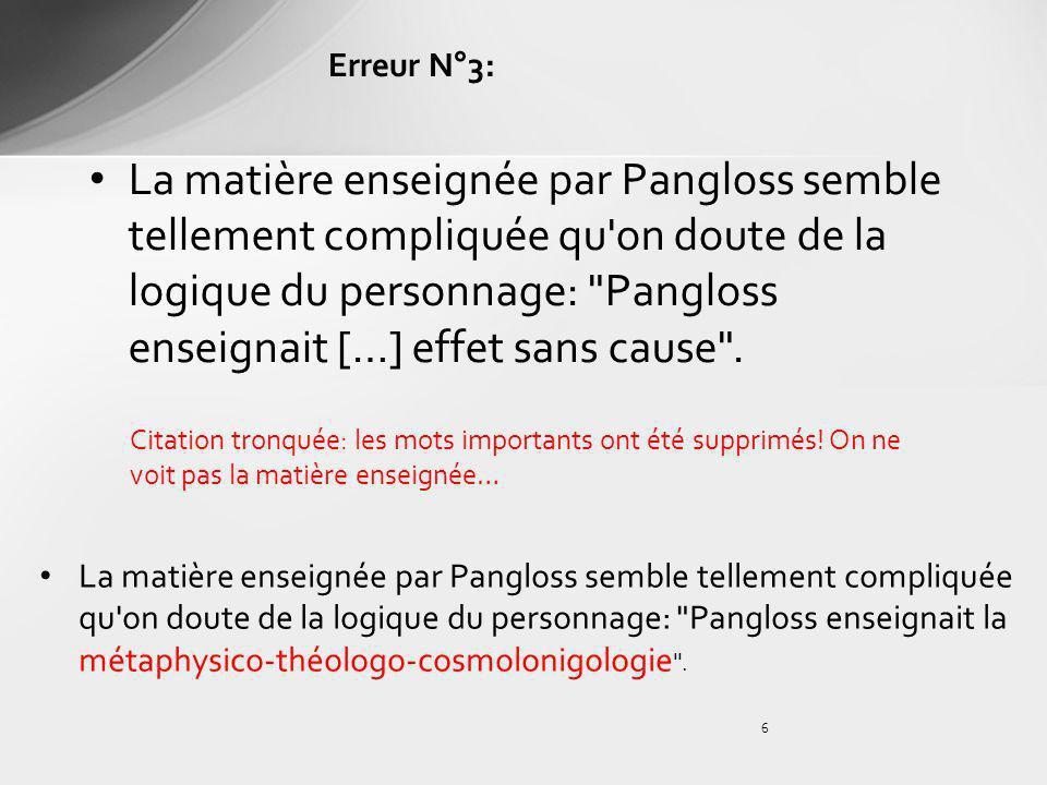 6 La matière enseignée par Pangloss semble tellement compliquée qu'on doute de la logique du personnage: